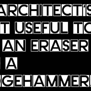An architect's most useful tools are an eraser and a sledgehammer. by nektarinchen