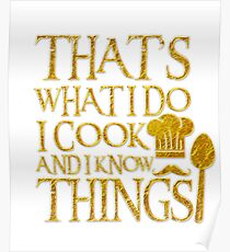 That's What I Do I Cook And I Know Things for Cuisine lovers Poster