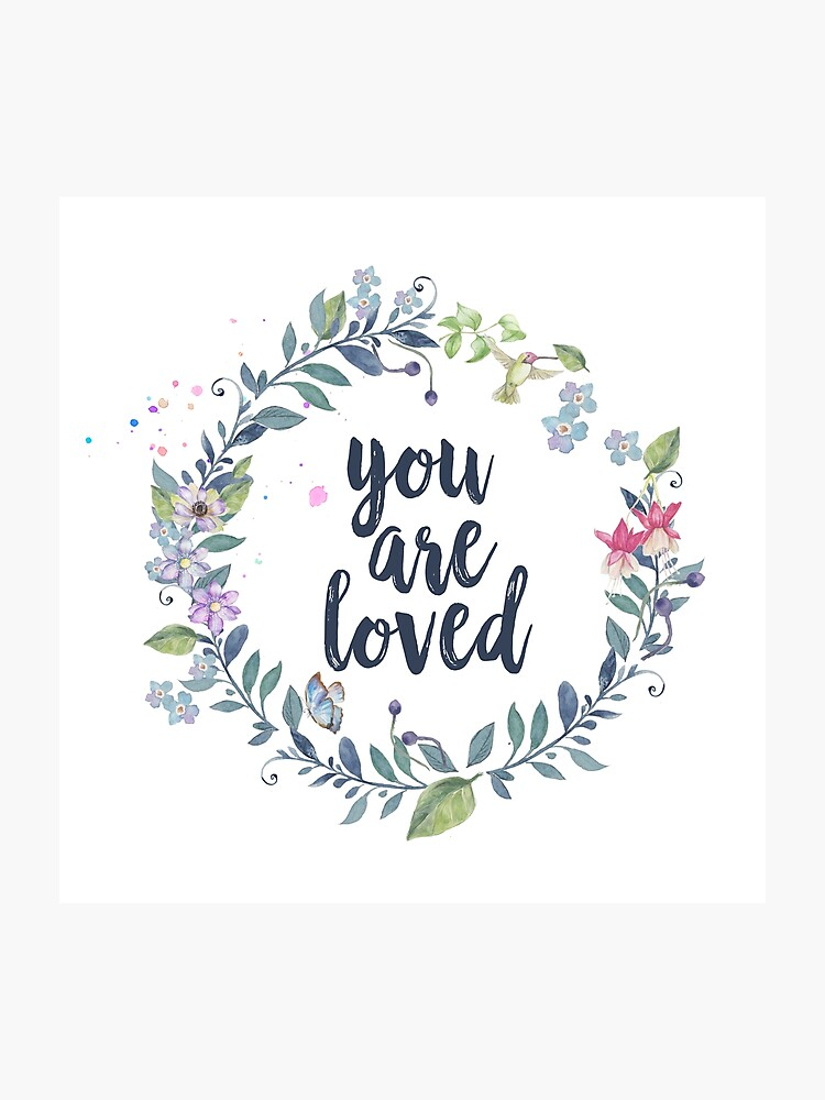 You Are Loved - Inspirational Quote - Cute Girly Floral Typography |  Photographic Print
