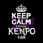 Keep Calm I Know Kenpo Fam by MartialArtsNerd