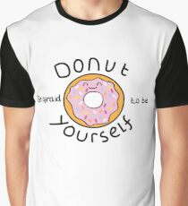 Donut be afraid to be Yourself! Graphic T-Shirt
