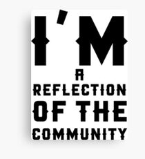 I'M A REFLECTION OF THE COMMUNITY Canvas Print
