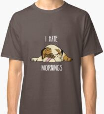 I hate mornings but I Love My English Bulldog T-Shirt Dog lover tees Classic T-Shirt