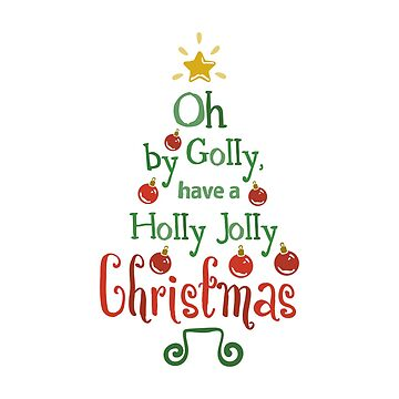Oh By Golly Have a Holly Jolly Christmas by FoxCreek