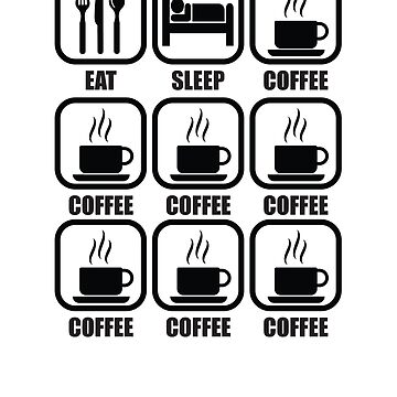 Eat. Sleep. Coffee. Coffee. Coffee. Coffee. Coffee. Coffee. Coffee. by Printiff