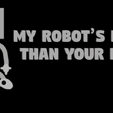 My Robot's Better Than Your Robot by ShenaLeonard