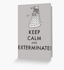 Keep Calm And Exterminate Greeting Card