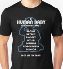 Human Babies Are Innocent at Birth. Then We Fix That! Unisex T-Shirt