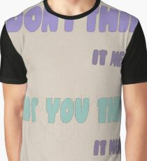 I don't think it means what you think it means Graphic T-Shirt
