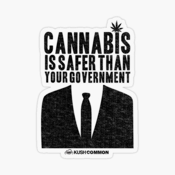 Cannabis is Safer Than Your Government Transparent Sticker