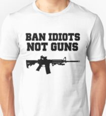 BAN IDIOTS NOT GUNS, Pro 2nd Amendment Gun Rights Shirt Unisex T-Shirt