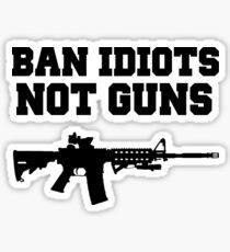 BAN IDIOTS NOT GUNS, Pro 2nd Amendment Gun Rights Shirt Sticker