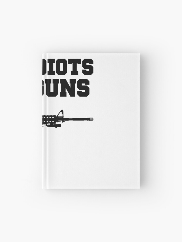 BAN IDIOTS NOT GUNS, Pro 2nd Amendment Gun Rights Shirt   Hardcover Journal