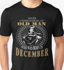 Never underestimate an old man who was born in December T-Shirt