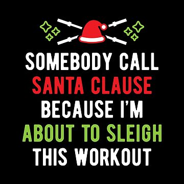 Somebody Call Santa Clause Because I'm About To Sleigh This Workout (v1) by brogressproject