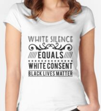 White silence equals white consent black lives Women's Fitted Scoop T-Shirt