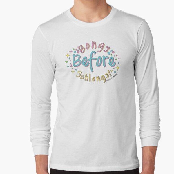 Bongs Before Schlongs Long Sleeve T-Shirt