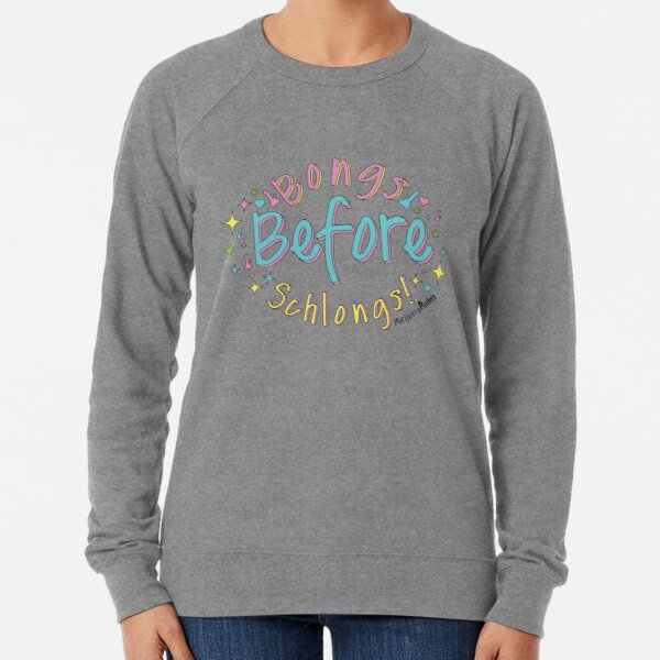 Bongs Before Schlongs Lightweight Sweatshirt