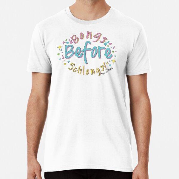 Bongs Before Schlongs Premium T-Shirt
