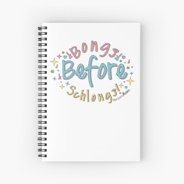 Bongs Before Schlongs Spiral Notebook