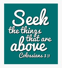 Seek the things that are above (Christian Encouragement) Photographic Print