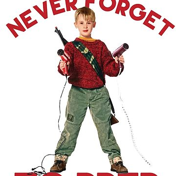 Home Alone - Never Forget To Prep by radshirts