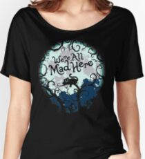 We're All Mad Here.  Women's Relaxed Fit T-Shirt