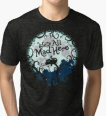 We're All Mad Here.  Tri-blend T-Shirt
