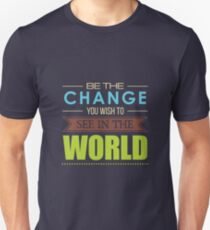 Be the Change You Wish To See In The World'  T-Shirt