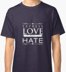 Express Love not Hate' Perfect Expressive Gift  Classic T-Shirt