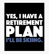 Yes, I Have A Retirement Plan I'll Be Skiing - Ski Skiing Winter Sports Riding Gliding Snow Retirement Retire Plan Photographic Print