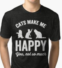 Cats make me happy you not so much - Cat lover Tri-blend T-Shirt