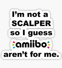 Amiibo - I'm not a scalper so I guess Amiibo aren't for me Sticker
