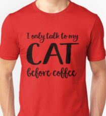 I only talk to my cat before coffee Unisex T-Shirt