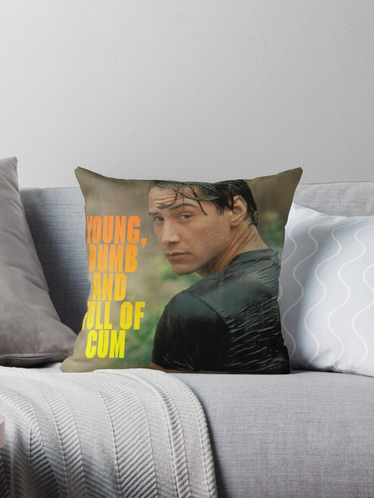 Quot Young Dumb And Full Of Cum Quot Throw Pillows By
