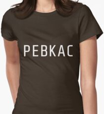 Problem Exists Between Keyboard And Chair (PEBKAC) Women's Fitted T-Shirt