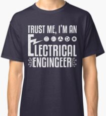 Trust Me I'm An Electrical Engineer Classic T-Shirt