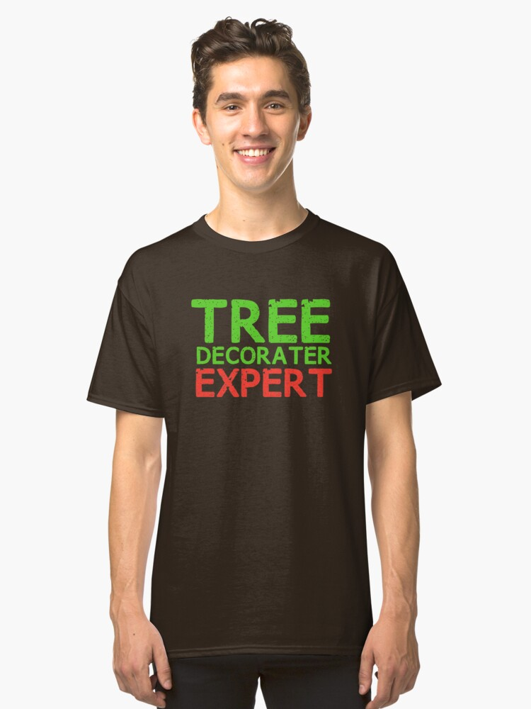 Tree Decorater Expert  Classic T-Shirt Front