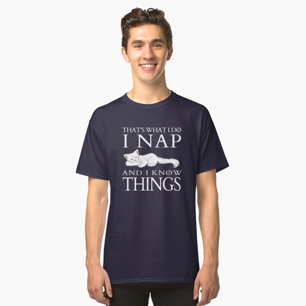 That's What I Do, I Nap and I Know Things Classic T-Shirt Front
