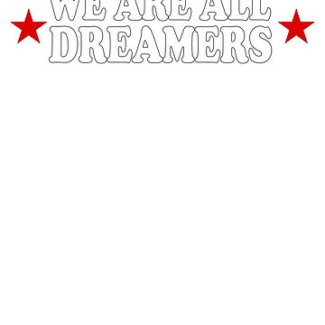 We Are All Dreamers Shirt - Defend DACA #Defenddaca Anti Trump Shirt by stefanof