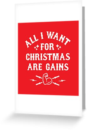 All i want for christmas are gains funny gym fitness greeting all i want for christmas are gains funny gym fitness greeting cards by brogressproject redbubble m4hsunfo