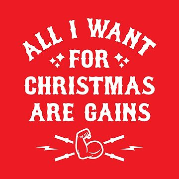 All I Want For Christmas Are Gains (Funny Gym Fitness) by brogressproject