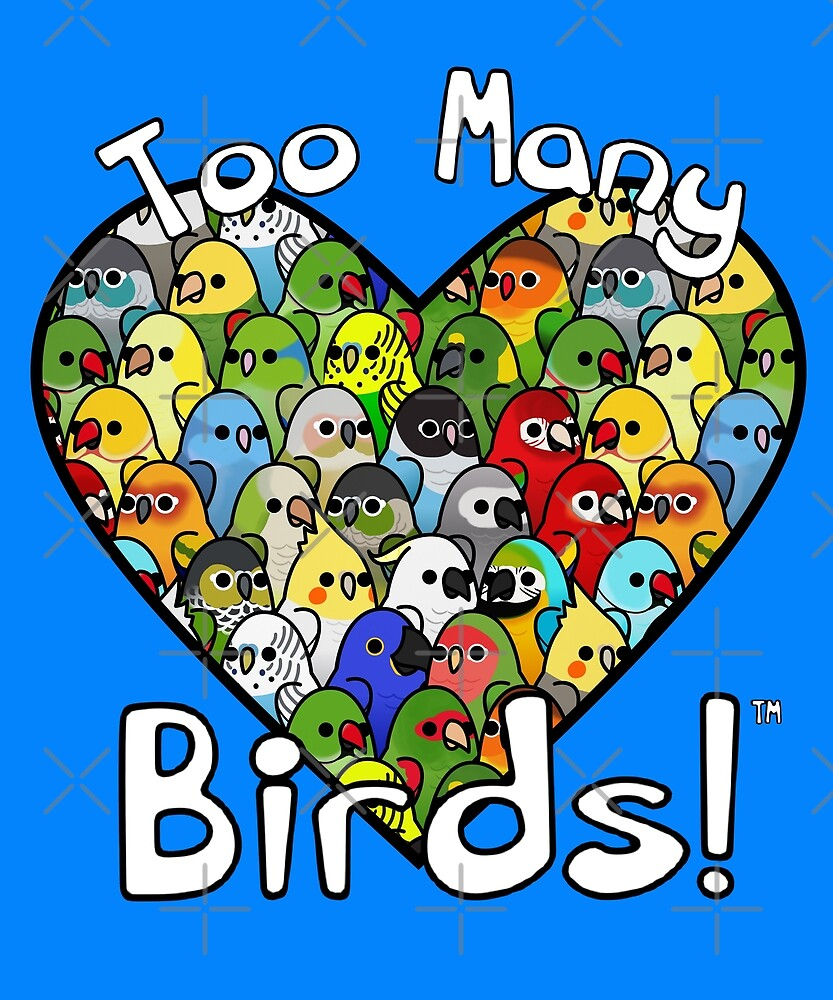 Too Many Birds!™ - I ❤ Bird Squad 1 by MaddeMichael