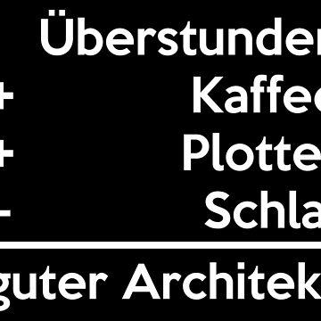 Überstunden +Kaffee +Plotter -Schlaf = guter Architekt by nektarinchen