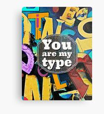 You Are My Type! Metal Print