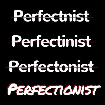 Perfecting Perfectionism by chollabear