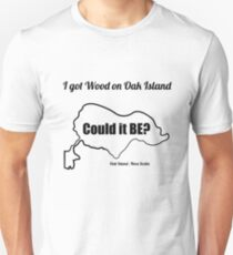 I got Wood on Oak Island Curse of Oak Season 5 Nova Scotia  Island Funny Tshirt  Unisex T-Shirt