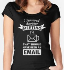 I Survived Another Meeting That Should Have Been an EMail Women's Fitted Scoop T-Shirt