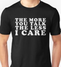 The More You Talk The Less I Care Unisex T-Shirt