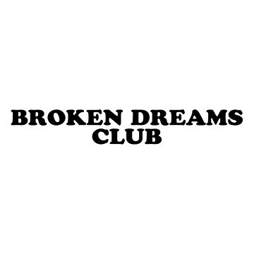 BROKEN DREAMS CLUB by glowingapparel
